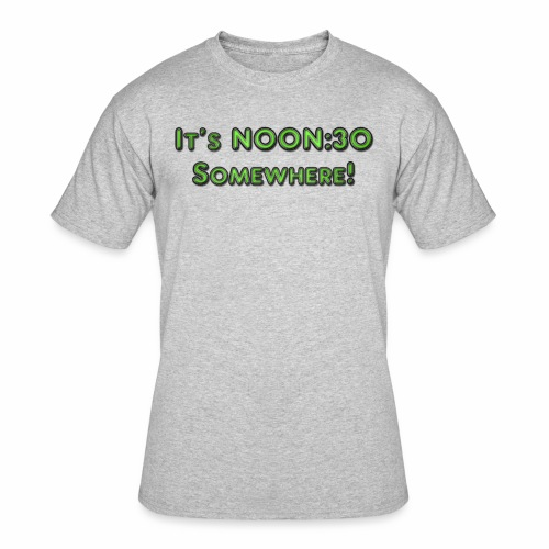 It's Noon:30 Somewhere! - Men's 50/50 T-Shirt