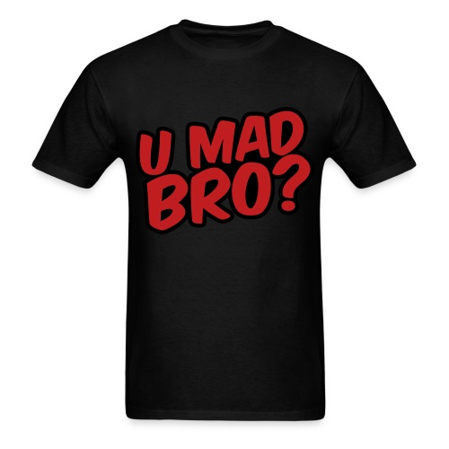 U Mad Bro? Tee-Shirt - Men's T-Shirt