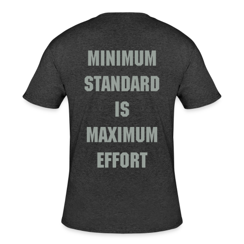 Minimum standard is Maximum effort Gym shirt - Men's 50/50 T-Shirt