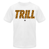 T-Shirts ~ Men's T-Shirt by American Apparel ~ TRILL T-Shirt - Mens - BrandNuThreads.com