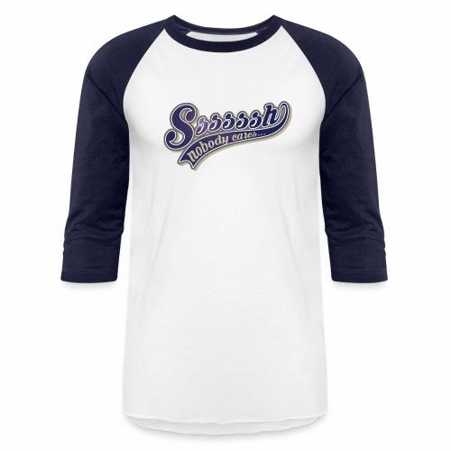 Shhh! Nobody Cares. - Baseball T-Shirt