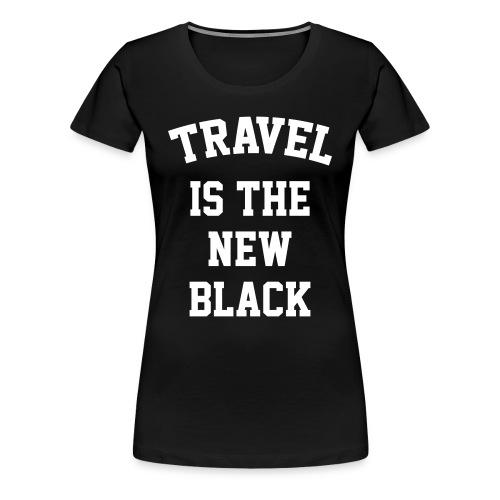 Travel is the new black - Women's Premium T-Shirt