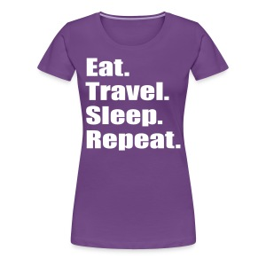 Eat. Travel. Sleep. Repeat - Women's Premium T-Shirt