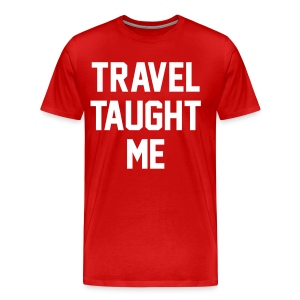 Travel taught me - Men's Premium T-Shirt