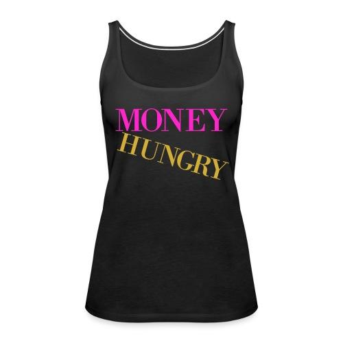 Money Hungry Tank - Women's Premium Tank Top