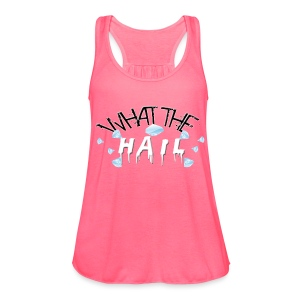 What the Hail?! - Flowy Tank Top by Bella - Women's Flowy Tank Top by Bella