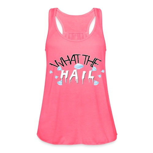 What the Hail?! - Flowy Tank Top by Bella - Women's Flowy Tank Top by Bella