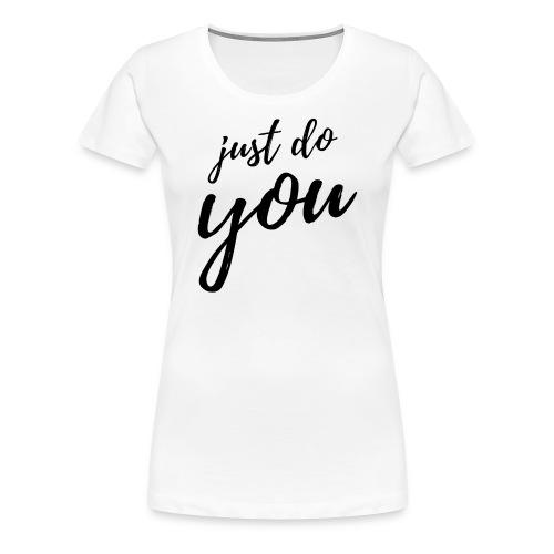 just do you - women - Women's Premium T-Shirt