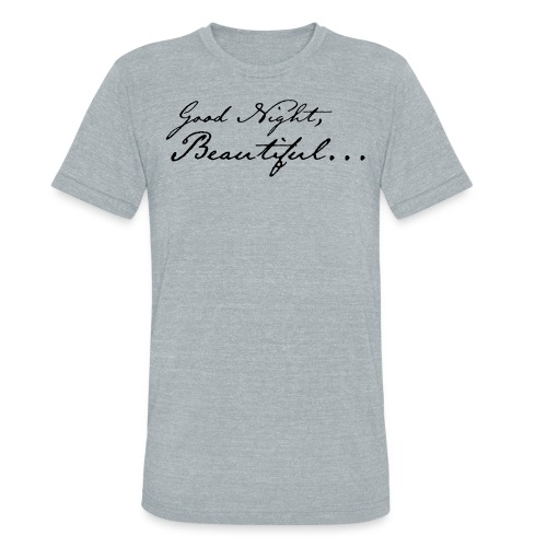 Our Last Performance - Good Night, Beautiful... (black imprint) - Unisex Tri-Blend T-Shirt