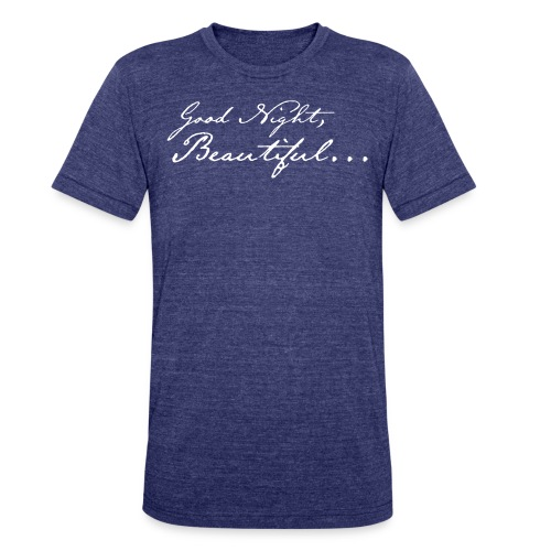 Our Last Performance - Good Night, Beautiful... (white imprint) - Unisex Tri-Blend T-Shirt