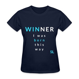 Women's WINNER I was born this way t shirt by Stephanie Lahart. - Women's T-Shirt