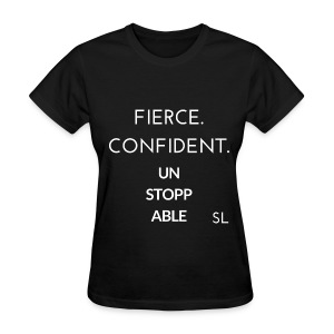 Women's Fierce Confident Unstoppable t shirt by Stephanie Lahart. - Women's T-Shirt