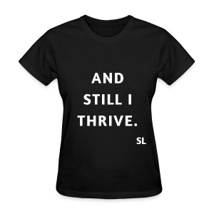 AND STILL I THRIVE T shirt by Stephanie Lahart. An empowering and inspiring shirt for resilient females.  - Women's T-Shirt