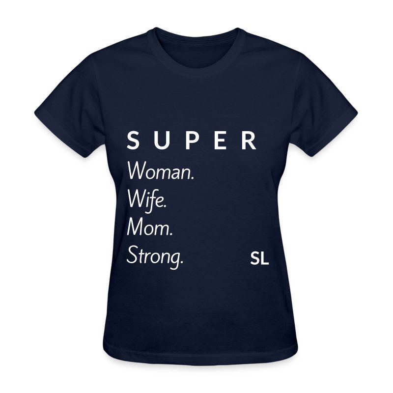 SUPER Woman Wife Mom Strong T shirt by Stephanie Lahart. - Women's T-Shirt