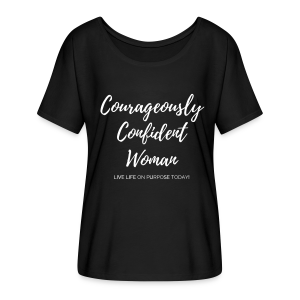 Be Courageous! Be Confident! on Purpose - Women's Flowy T-Shirt