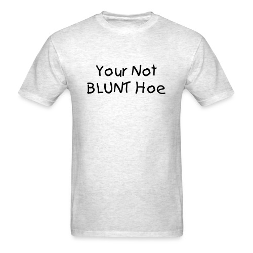 Your Not Blunt Hoe - Men's T-Shirt