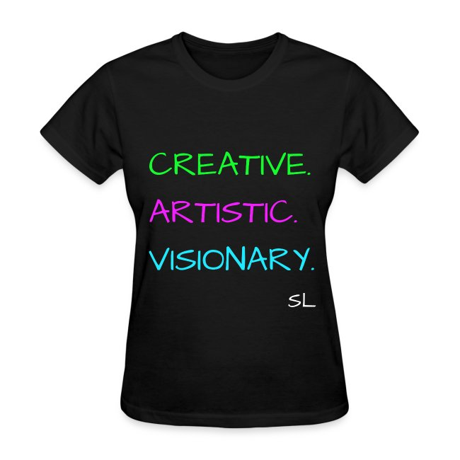 CREATIVE. ARTISTIC. VISIONARY. T shirt by Stephanie Lahart.