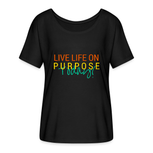 Really Relaxed Live Life On Purpose Today! The message will cling but not this tee -shirt! - Women's Flowy T-Shirt
