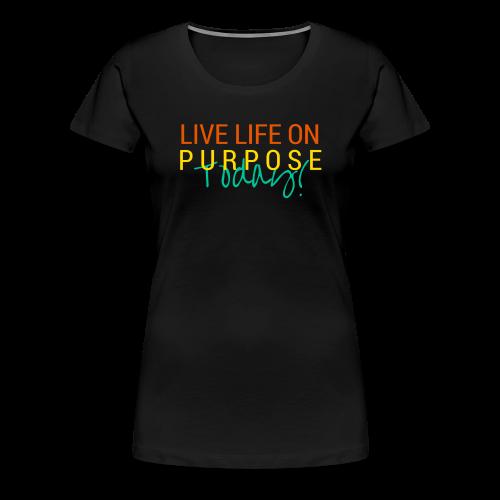 Feelin Irie! - Live Life On Purpose Today! - Women's Premium T-Shirt