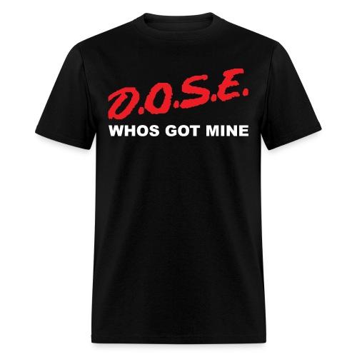 D.O.S.E. - Men's T-Shirt