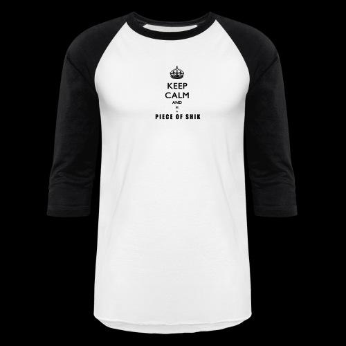 KEEP CALM AND BE A PIECE OF SHIK Baseball Tee - Baseball T-Shirt