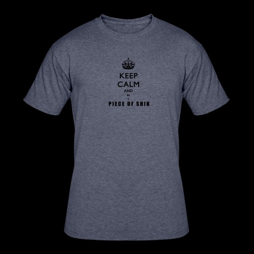 Keep Calm and Be A Piece of Shik Tee - Men's 50/50 T-Shirt