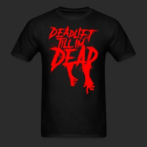 DEADLIFT 'TILL I'M DEAD - Men's T-Shirt