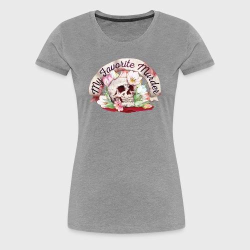 My Favorite Murder Skull - Women's Premium T-Shirt