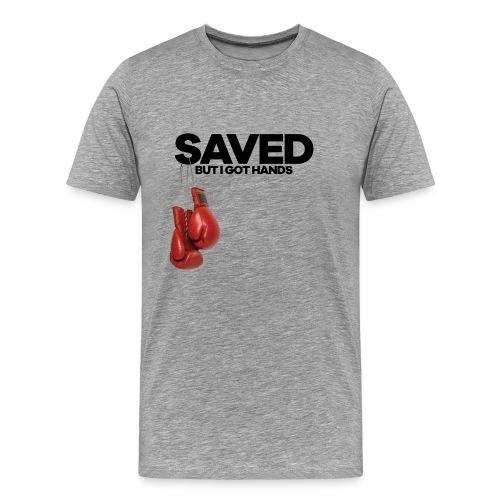 SAVED But I Got Hands MEN Tee - Men's Premium T-Shirt