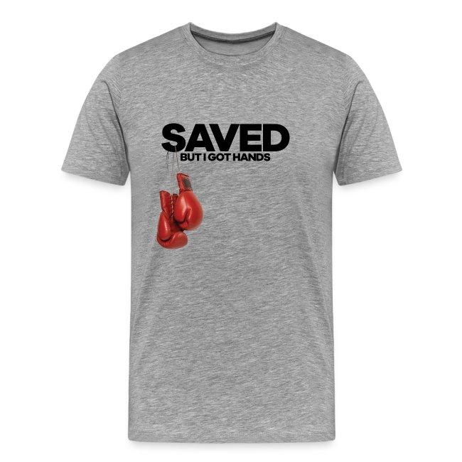SAVED But I Got Hands MEN Tee