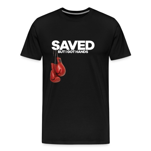 Saved But I Got Hands Mens Tee - Men's Premium T-Shirt