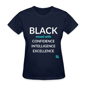 BLACK mixed with Shirt: BLACK mixed with CONFIDENCE INTELLIGENCE EXCELLENCE T shirt by Stephanie Lahart.  - Women's T-Shirt