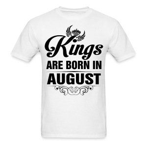 Kings Are Born In August Tshirt - Men's T-Shirt