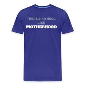 THERE'S NO HOOD LIKE MOTHERHOOD - Men's Premium T-Shirt
