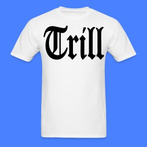 Trill T-Shirts - stayflyclothing.com - Men's T-Shirt