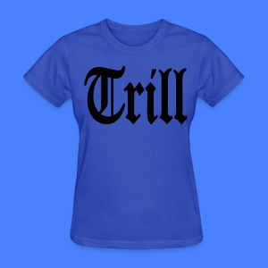 Trill Women's T-Shirts - stayflyclothing.com - Women's T-Shirt