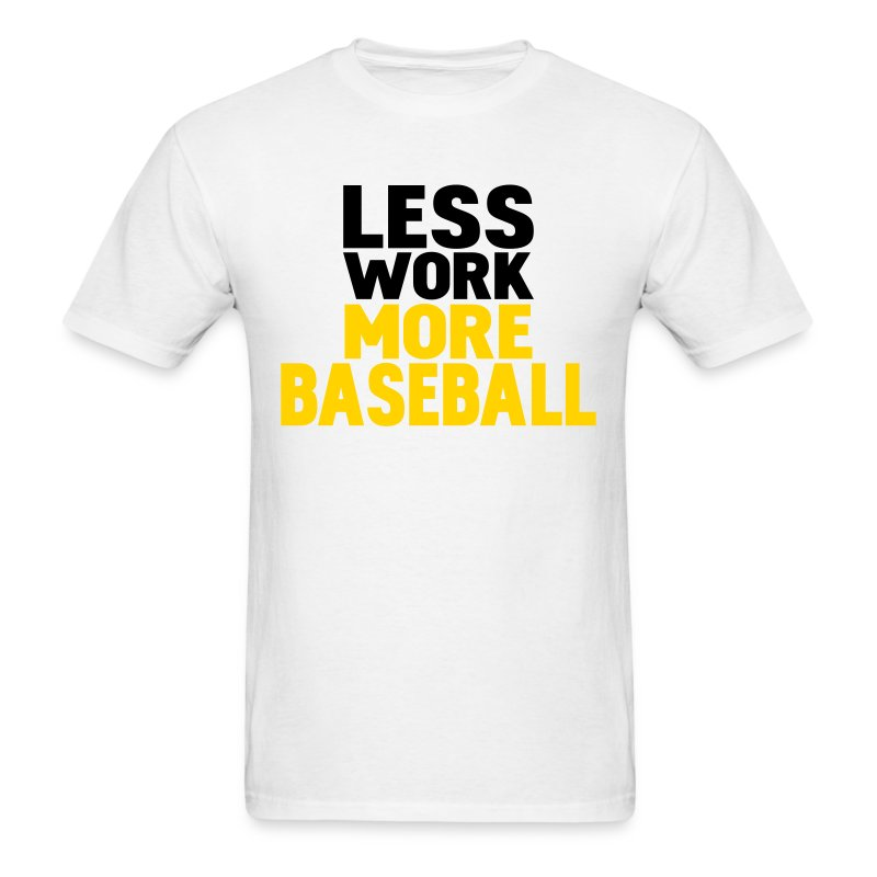 less work more baseball - Men's T-Shirt