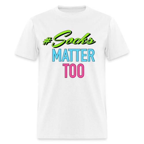 Socks Matter Too - Men's T-Shirt