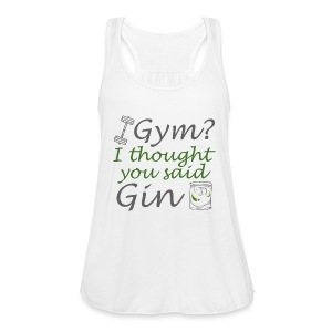 I Thought You Said Gin - Women's Flowy Tank Top by Bella