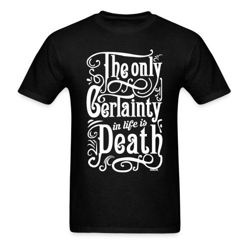 The Only Certainty In Life is Death - Men's T-Shirt