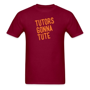 Tutors Gonna Tute Tee - Men's T-Shirt