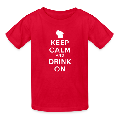 KEEP CALM AND DRINK ON WISCONSIN Kids' Shirts