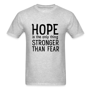 Hope Is The Only Thing Stronger Than Fear T-Shirts - Men's T-Shirt
