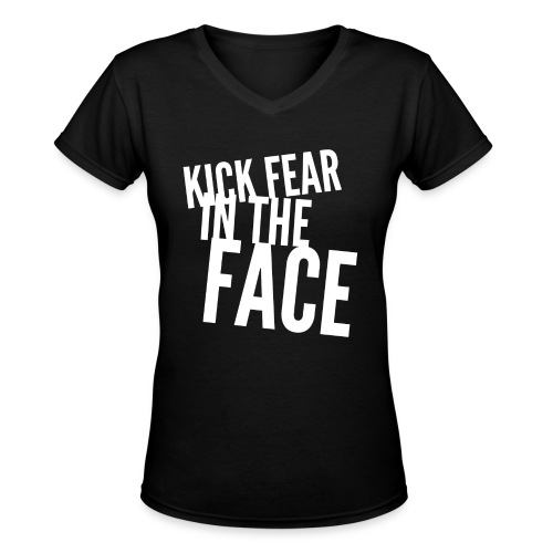 KICK Fear in the FACE - Women's V - Select Color - Women's V-Neck T-Shirt