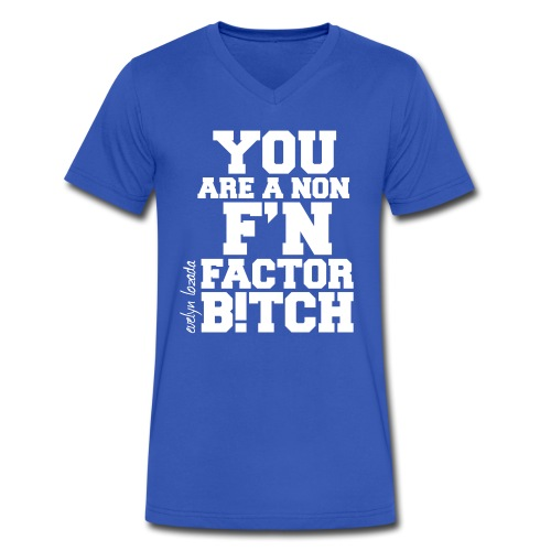 YOU ARE A NON F'N FACTOR - Men's V-Neck T-Shirt by Canvas
