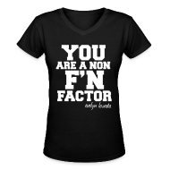 T-Shirts ~ Women's V-Neck T-Shirt ~ YOU ARE A NON F'N FACTOR