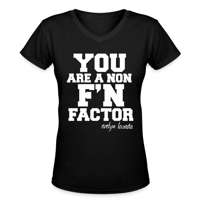 YOU ARE A NON F'N FACTOR - Women's V-Neck T-Shirt
