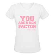 T-Shirts ~ Women's V-Neck T-Shirt ~ YOU ARE A NON FACTOR