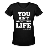 T-Shirts ~ Women's V-Neck T-Shirt ~ YOU AINT ABOUT THIS LIFE