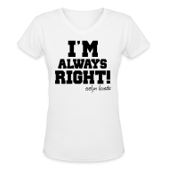 Women's T-Shirts ~ Women's V-Neck T-Shirt ~ I'M ALWAYS RIGHT